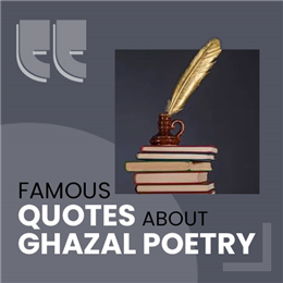 Quotes about Ghazal Poetry