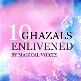 10 Ghazals enlivened  by magical voices